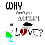 Why won't you accept my love? A little melodrama never hurt anyone. Keywords: love, accept, why, wont, you, heart, broken, hearted, umbrella, rain, cloud, storm, zombie process, sad, torn, depressed, unrequited, anti, valentines, hurts, creepy, stalker, creeper, creeper shirt, lonely, umbrella