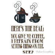 Here's the deal - you give me coffee and I refrain from setting things on fire. Keywords: refrain coffee setting fire mobsters gangster cups mugs fedora fedoras