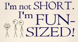 I'm not short, I'm FUN-SIZED!