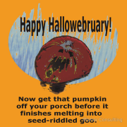 Now get that pumpkin off your porch before it finished turning into seed-riddled goo Keywords: happy hallowebruary halloween pumpkin