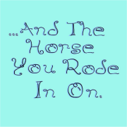...And the Horse You Rode In On Keywords: Horse You Rode In On