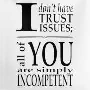 I don't have trust issues, all of you are simply incompetent (Typography) Keywords: I don't have trust issues, all of you are simply incompetent (Typography)