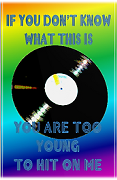 LP Record vinyl if you don't know what this is, you are too young to hit on me Keywords: know too young hit vinyl record lp 45 rpm