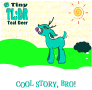 My Tiny Teal Deer - TL;DR: Cool story, bro.  My Little Tiny Teal Deer Keywords: cool story bro teal deer tldr tl dr tl;dr too long didnt read mlp friendship magic little my tiny pony my little pony