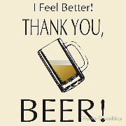 I feel better. Thank you beer!