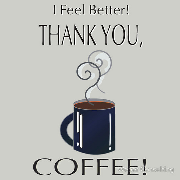 I feel better. Thank you coffee! Keywords:  feel better thank coffee cup saucer