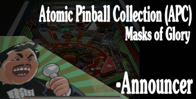 Atomic Pinball Collection  - Masks of Glory - the announcer